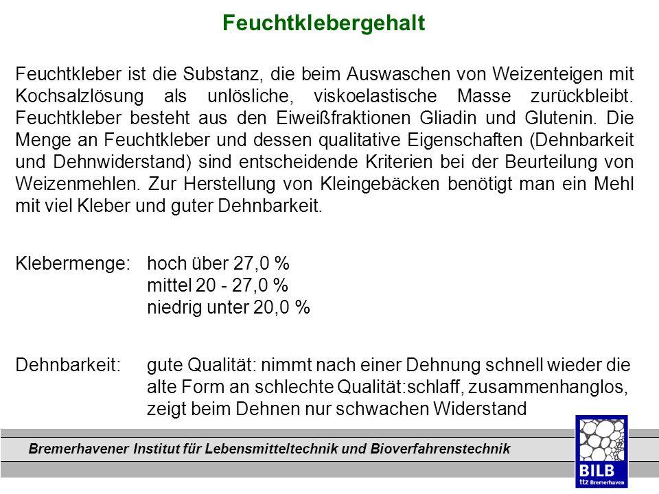 Bremerhavener Institut für Lebensmitteltechnik und Bioverfahrenstechnik Dateinamen Feuchtklebergehalt Feuchtkleber ist die Substanz, die beim Auswasch