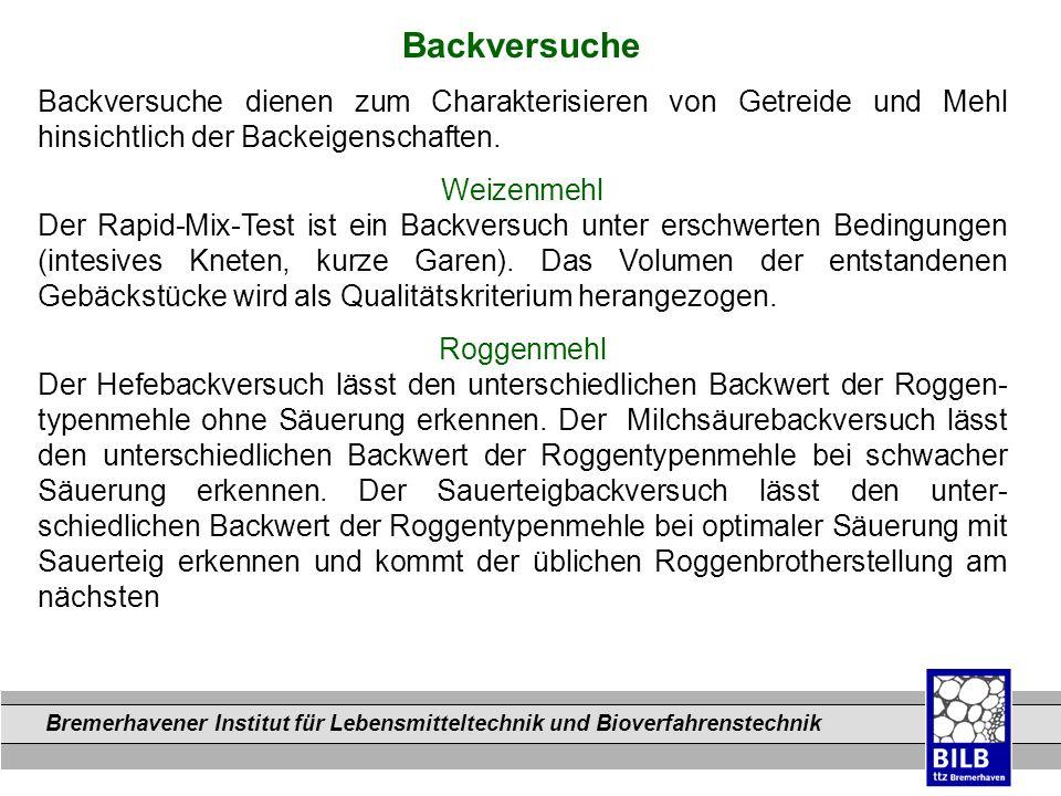 Bremerhavener Institut für Lebensmitteltechnik und Bioverfahrenstechnik Dateinamen Backversuche Backversuche dienen zum Charakterisieren von Getreide