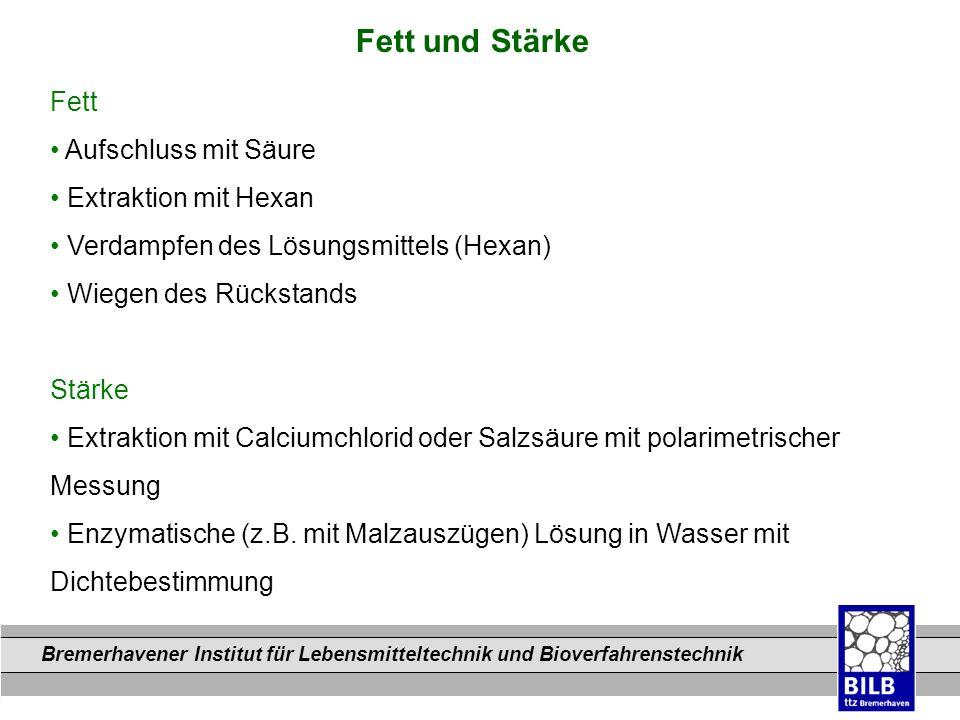 Bremerhavener Institut für Lebensmitteltechnik und Bioverfahrenstechnik Dateinamen Fett und Stärke Fett Aufschluss mit Säure Extraktion mit Hexan Verd