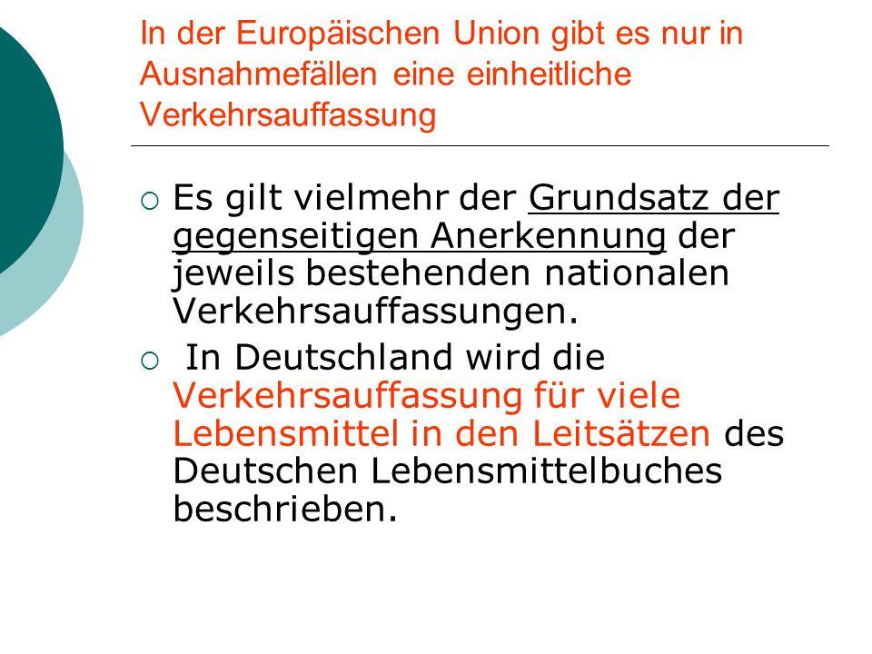 In der Europäischen Union gibt es nur in Ausnahmefällen eine einheitliche Verkehrsauffassung Es gilt vielmehr der Grundsatz der gegenseitigen Anerkenn