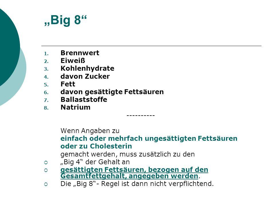 Big 8 1. Brennwert 2. Eiweiß 3. Kohlenhydrate 4. davon Zucker 5. Fett 6. davon gesättigte Fettsäuren 7. Ballaststoffe 8. Natrium ---------- Wenn Angab