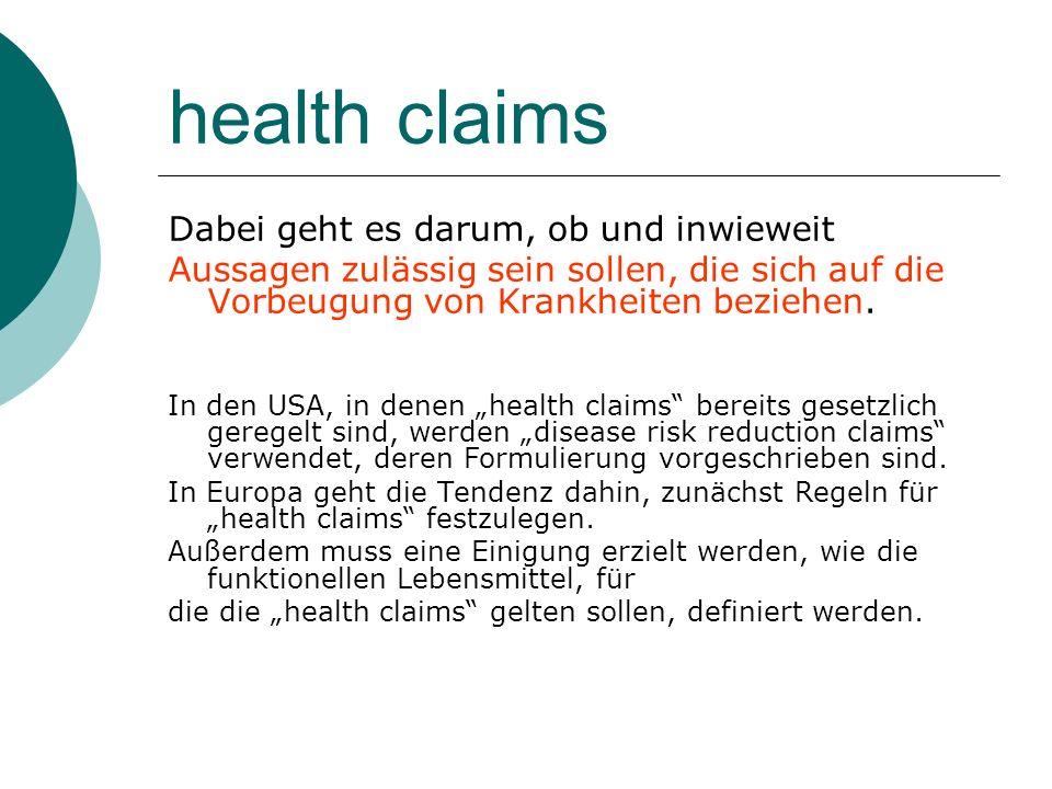 health claims Dabei geht es darum, ob und inwieweit Aussagen zulässig sein sollen, die sich auf die Vorbeugung von Krankheiten beziehen. In den USA, i