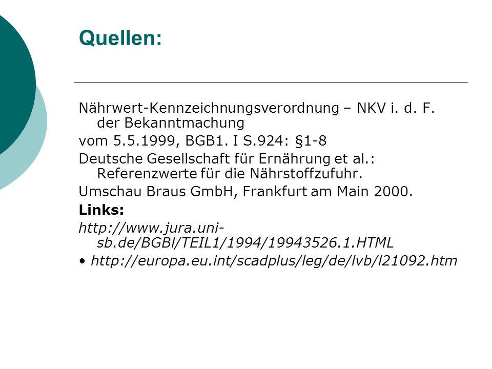 Quellen: Nährwert-Kennzeichnungsverordnung – NKV i. d. F. der Bekanntmachung vom 5.5.1999, BGB1. I S.924: §1-8 Deutsche Gesellschaft für Ernährung et