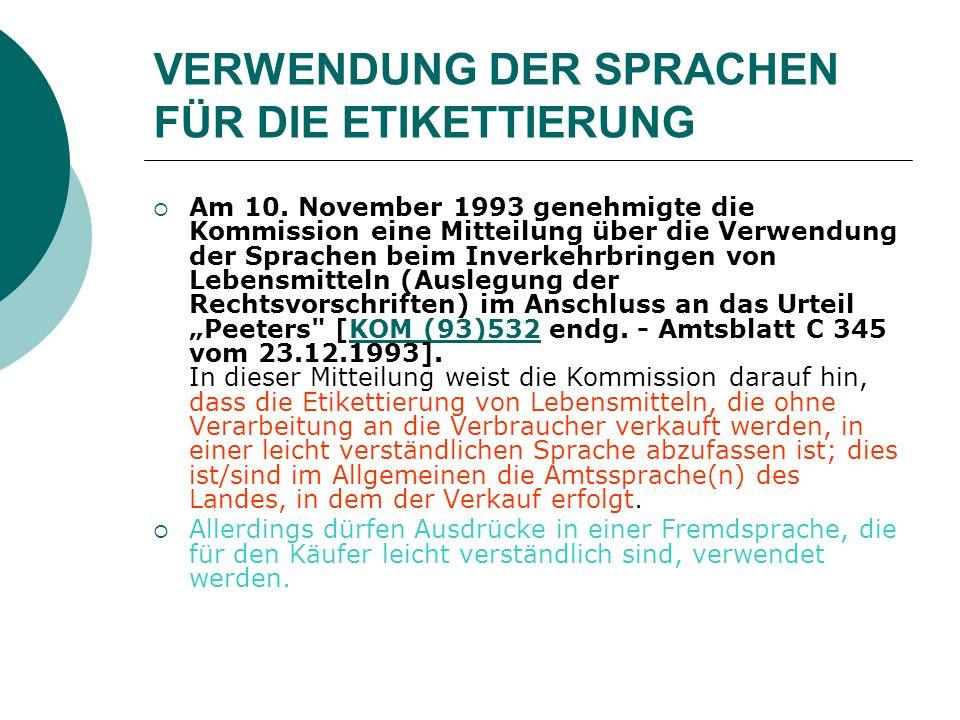 VERWENDUNG DER SPRACHEN FÜR DIE ETIKETTIERUNG Am 10. November 1993 genehmigte die Kommission eine Mitteilung über die Verwendung der Sprachen beim Inv