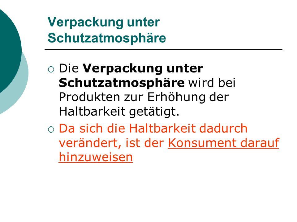 Verpackung unter Schutzatmosphäre Die Verpackung unter Schutzatmosphäre wird bei Produkten zur Erhöhung der Haltbarkeit getätigt. Da sich die Haltbark