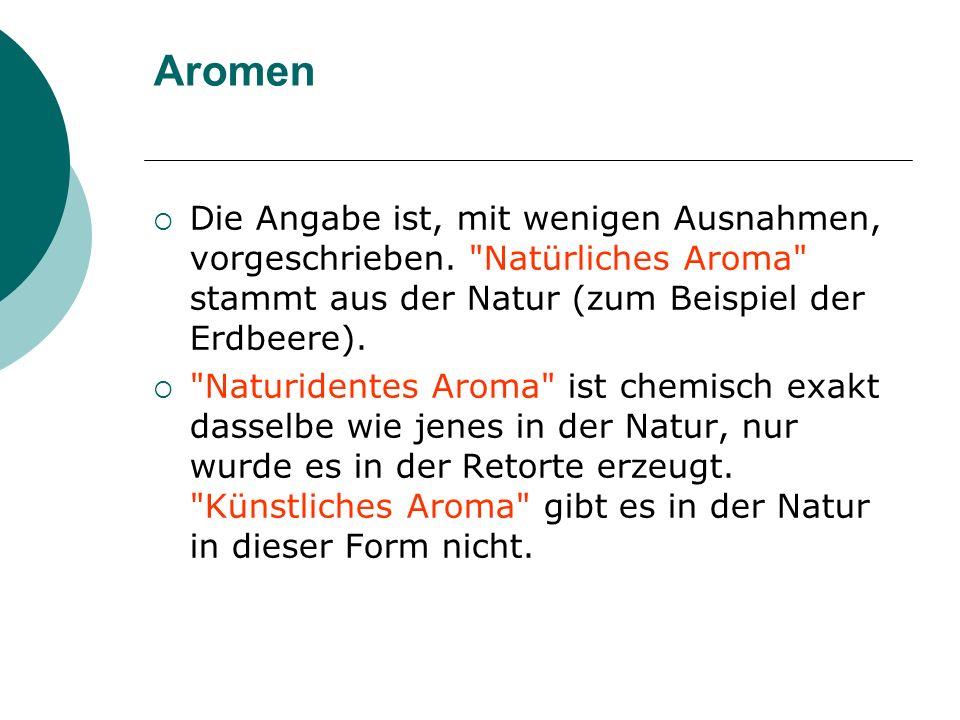 Aromen Die Angabe ist, mit wenigen Ausnahmen, vorgeschrieben.
