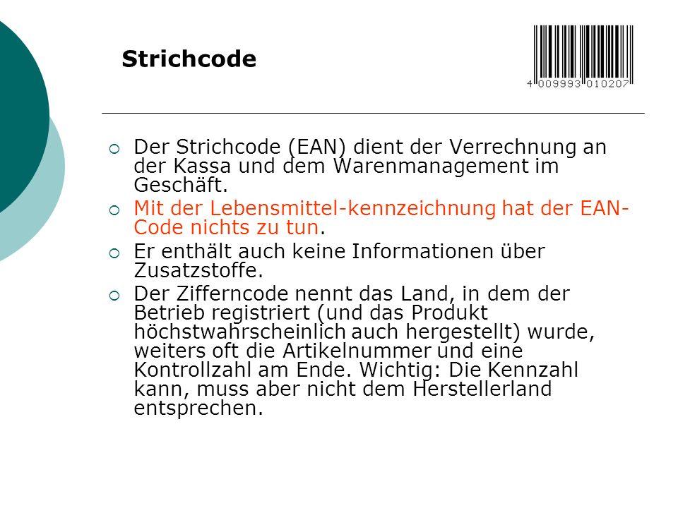 Der Strichcode (EAN) dient der Verrechnung an der Kassa und dem Warenmanagement im Geschäft. Mit der Lebensmittel-kennzeichnung hat der EAN- Code nich