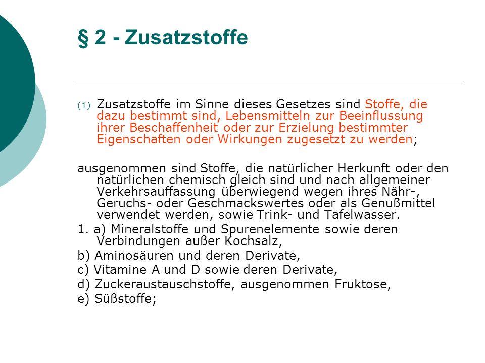 § 2 - Zusatzstoffe (1) Zusatzstoffe im Sinne dieses Gesetzes sind Stoffe, die dazu bestimmt sind, Lebensmitteln zur Beeinflussung ihrer Beschaffenheit