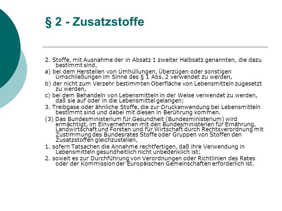 § 2 - Zusatzstoffe 2. Stoffe, mit Ausnahme der in Absatz 1 zweiter Halbsatz genannten, die dazu bestimmt sind, a) bei dem Herstellen von Umhüllungen,