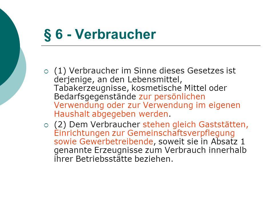 § 6 - Verbraucher (1) Verbraucher im Sinne dieses Gesetzes ist derjenige, an den Lebensmittel, Tabakerzeugnisse, kosmetische Mittel oder Bedarfsgegens