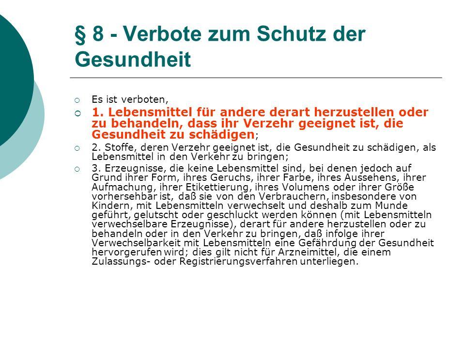 § 8 - Verbote zum Schutz der Gesundheit Es ist verboten, 1. Lebensmittel für andere derart herzustellen oder zu behandeln, dass ihr Verzehr geeignet i