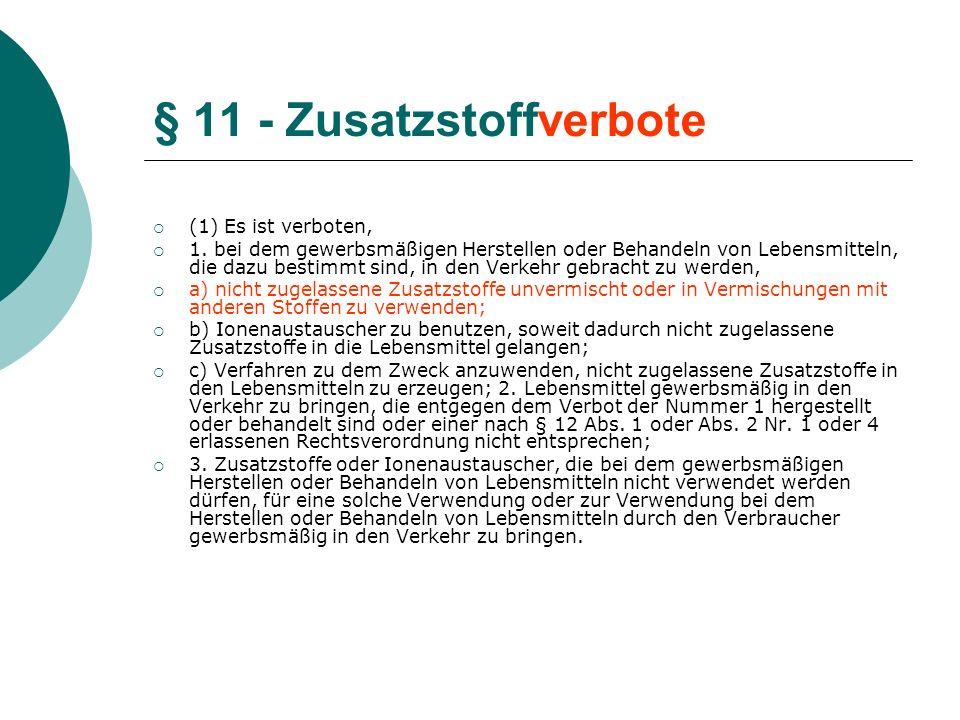 § 11 - Zusatzstoffverbote (1) Es ist verboten, 1. bei dem gewerbsmäßigen Herstellen oder Behandeln von Lebensmitteln, die dazu bestimmt sind, in den V