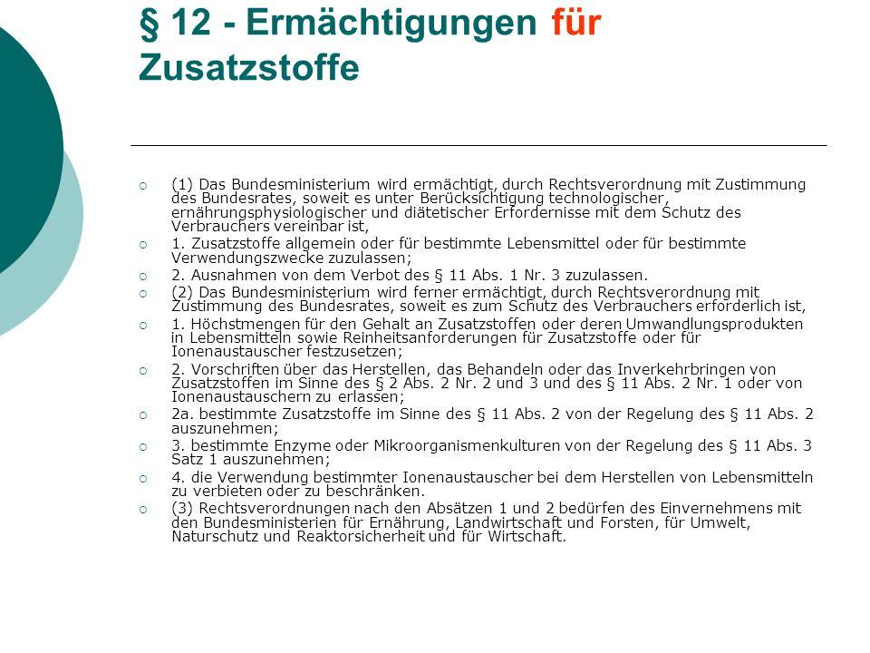 § 12 - Ermächtigungen für Zusatzstoffe (1) Das Bundesministerium wird ermächtigt, durch Rechtsverordnung mit Zustimmung des Bundesrates, soweit es unt