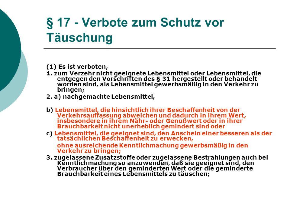 § 17 - Verbote zum Schutz vor Täuschung (1) Es ist verboten, 1. zum Verzehr nicht geeignete Lebensmittel oder Lebensmittel, die entgegen den Vorschrif