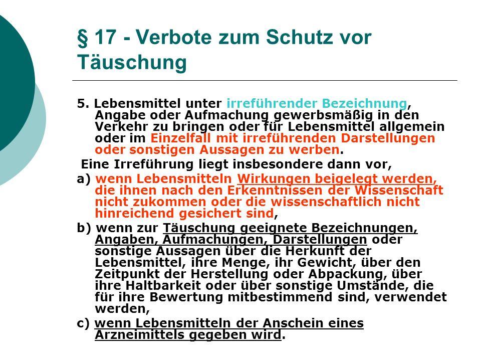 § 17 - Verbote zum Schutz vor Täuschung 5. Lebensmittel unter irreführender Bezeichnung, Angabe oder Aufmachung gewerbsmäßig in den Verkehr zu bringen