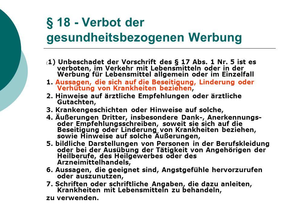 § 18 - Verbot der gesundheitsbezogenen Werbung ( 1) Unbeschadet der Vorschrift des § 17 Abs. 1 Nr. 5 ist es verboten, im Verkehr mit Lebensmitteln ode