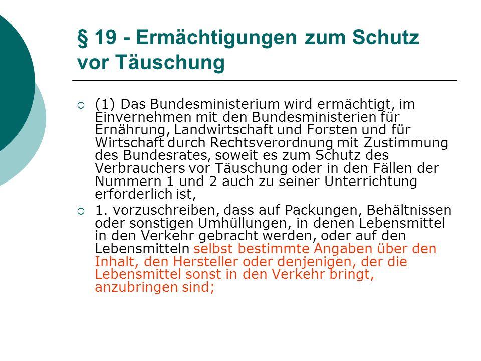 § 19 - Ermächtigungen zum Schutz vor Täuschung (1) Das Bundesministerium wird ermächtigt, im Einvernehmen mit den Bundesministerien für Ernährung, Lan