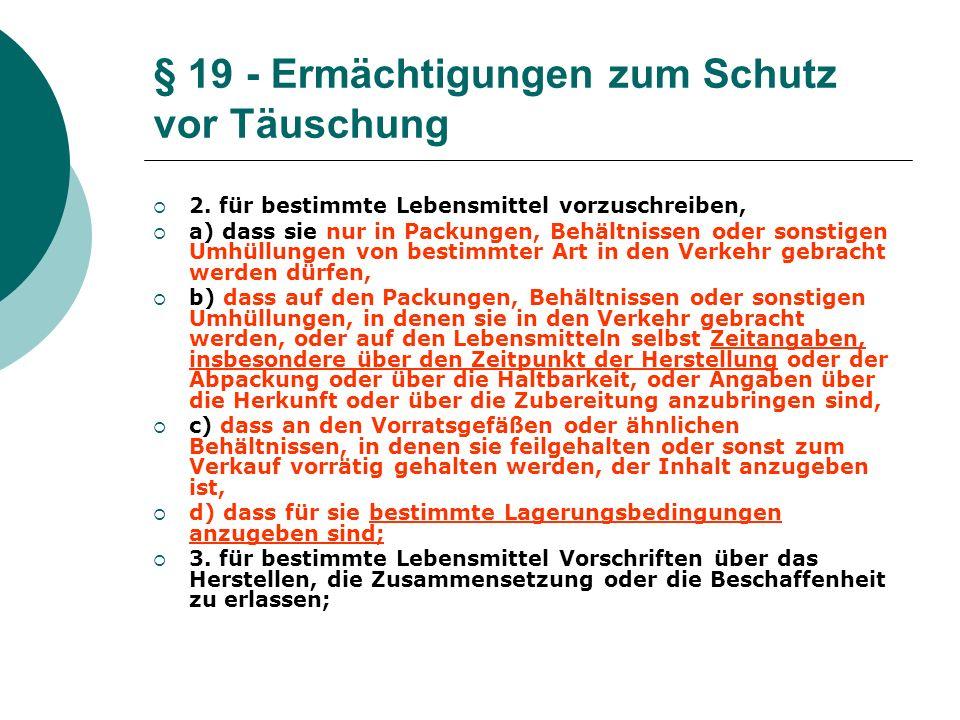 § 19 - Ermächtigungen zum Schutz vor Täuschung 2. für bestimmte Lebensmittel vorzuschreiben, a) dass sie nur in Packungen, Behältnissen oder sonstigen
