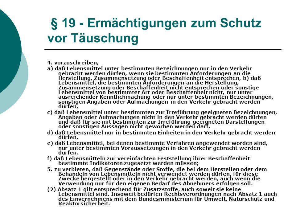 § 19 - Ermächtigungen zum Schutz vor Täuschung 4. vorzuschreiben, a) daß Lebensmittel unter bestimmten Bezeichnungen nur in den Verkehr gebracht werde