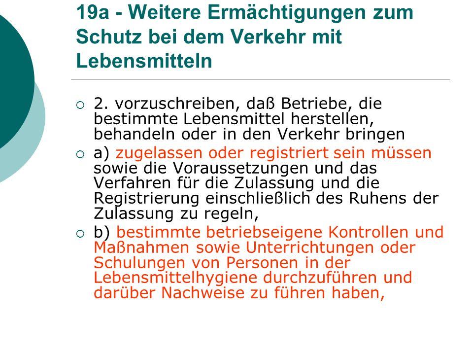 19a - Weitere Ermächtigungen zum Schutz bei dem Verkehr mit Lebensmitteln 2. vorzuschreiben, daß Betriebe, die bestimmte Lebensmittel herstellen, beha