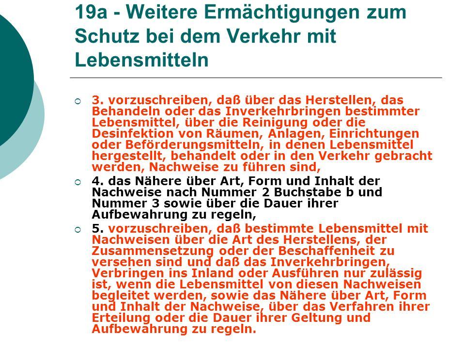 19a - Weitere Ermächtigungen zum Schutz bei dem Verkehr mit Lebensmitteln 3. vorzuschreiben, daß über das Herstellen, das Behandeln oder das Inverkehr