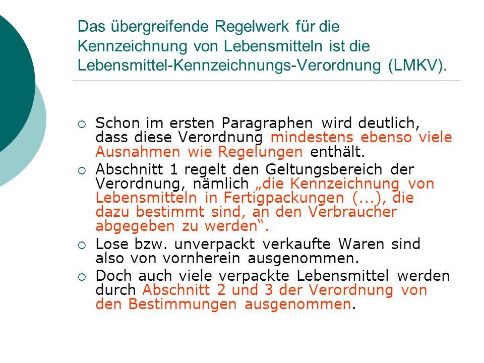Das übergreifende Regelwerk für die Kennzeichnung von Lebensmitteln ist die Lebensmittel-Kennzeichnungs-Verordnung (LMKV). Schon im ersten Paragraphen