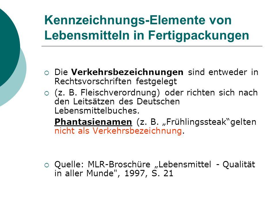 Kennzeichnungs-Elemente von Lebensmitteln in Fertigpackungen Die Verkehrsbezeichnungen sind entweder in Rechtsvorschriften festgelegt (z. B. Fleischve