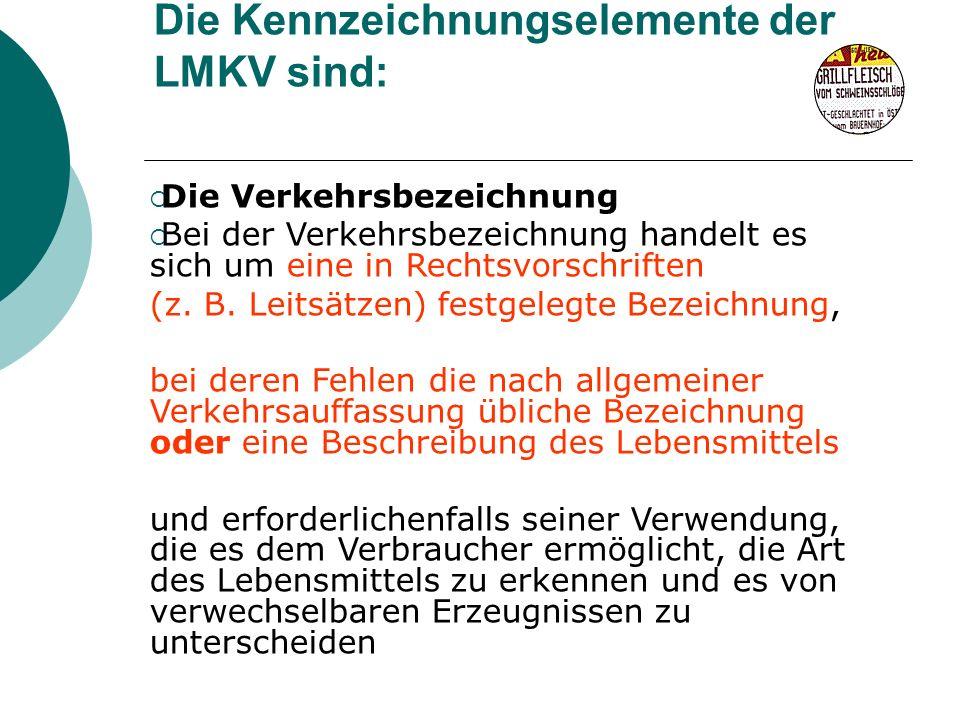 Die Kennzeichnungselemente der LMKV sind: Die Verkehrsbezeichnung Bei der Verkehrsbezeichnung handelt es sich um eine in Rechtsvorschriften (z. B. Lei