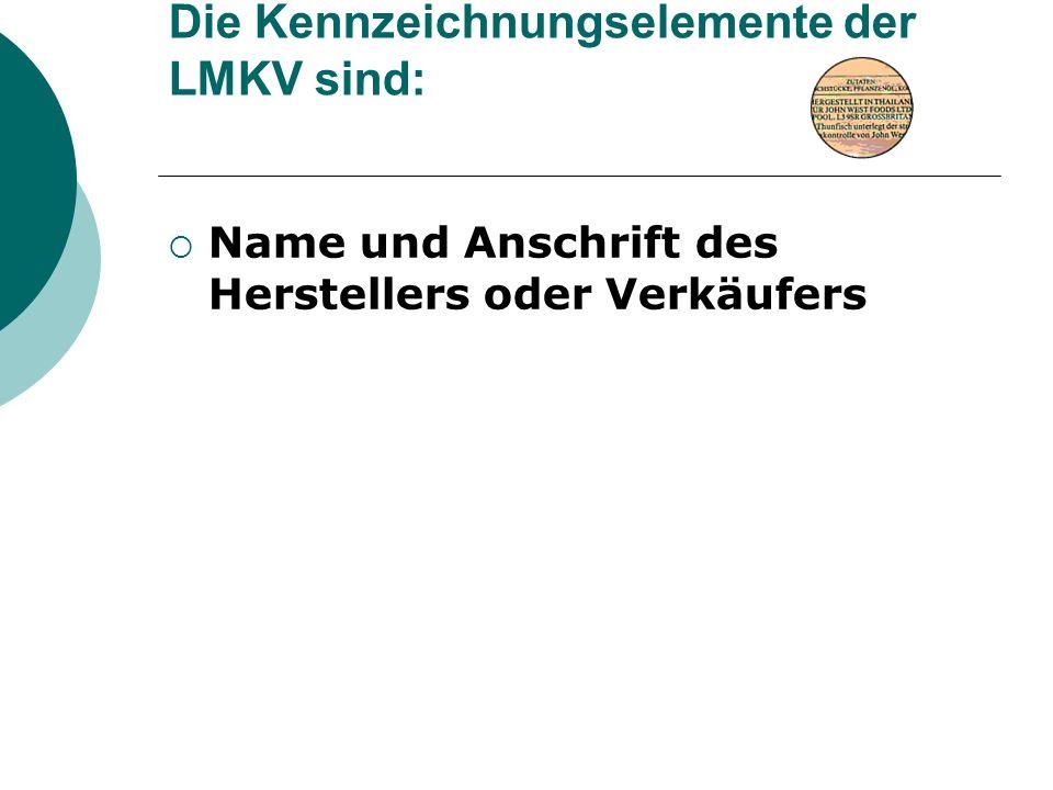 Die Kennzeichnungselemente der LMKV sind: Name und Anschrift des Herstellers oder Verkäufers