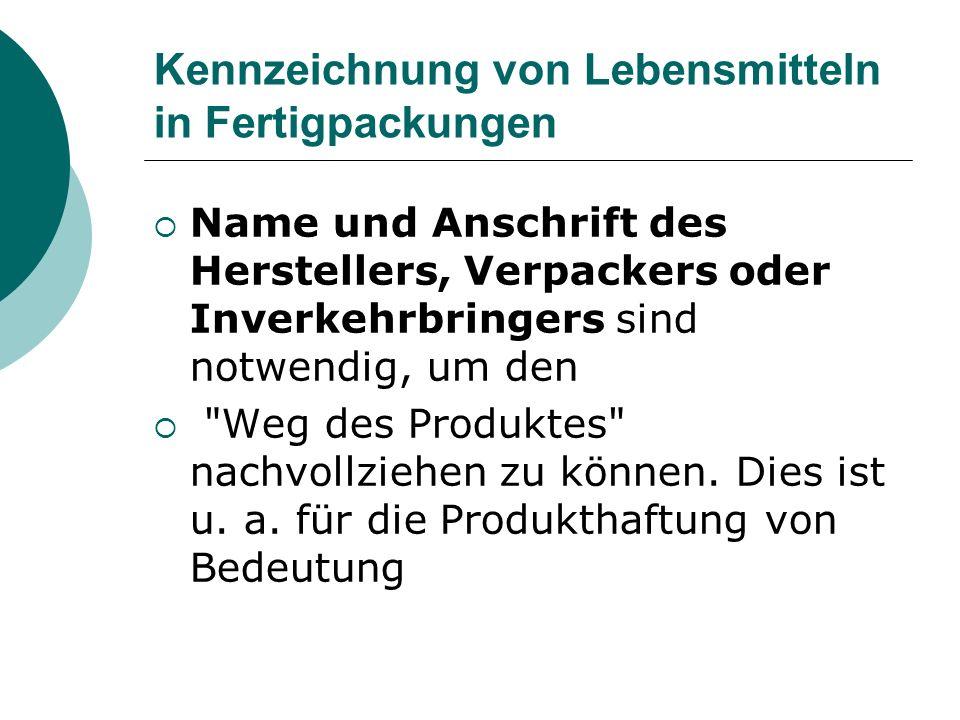 Kennzeichnung von Lebensmitteln in Fertigpackungen Name und Anschrift des Herstellers, Verpackers oder Inverkehrbringers sind notwendig, um den