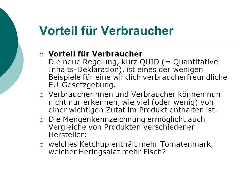 Vorteil für Verbraucher Vorteil für Verbraucher Die neue Regelung, kurz QUID (= Quantitative Inhalts-Deklaration), ist eines der wenigen Beispiele für