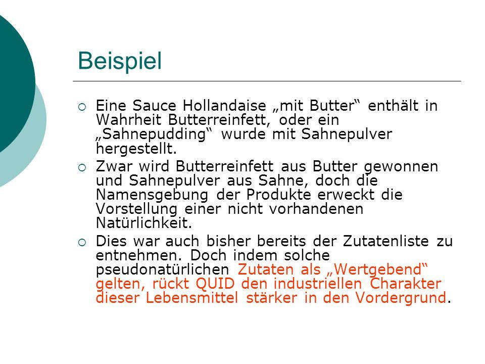 Beispiel Eine Sauce Hollandaise mit Butter enthält in Wahrheit Butterreinfett, oder ein Sahnepudding wurde mit Sahnepulver hergestellt. Zwar wird Butt