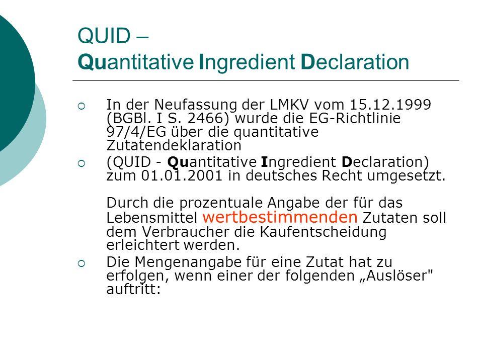 QUID – Quantitative Ingredient Declaration In der Neufassung der LMKV vom 15.12.1999 (BGBl. I S. 2466) wurde die EG-Richtlinie 97/4/EG über die quanti