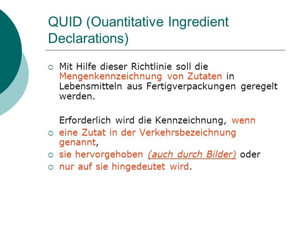 QUID (Ouantitative Ingredient Declarations) Mit Hilfe dieser Richtlinie soll die Mengenkennzeichnung von Zutaten in Lebensmitteln aus Fertigverpackung