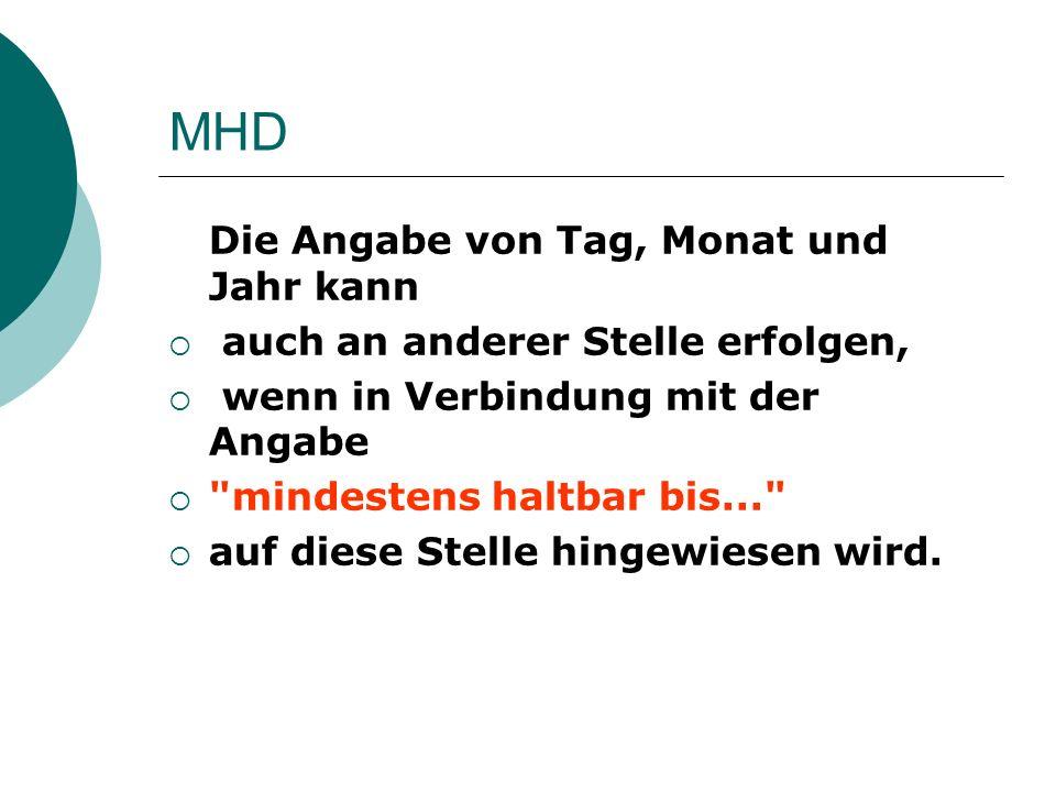 MHD Die Angabe von Tag, Monat und Jahr kann auch an anderer Stelle erfolgen, wenn in Verbindung mit der Angabe