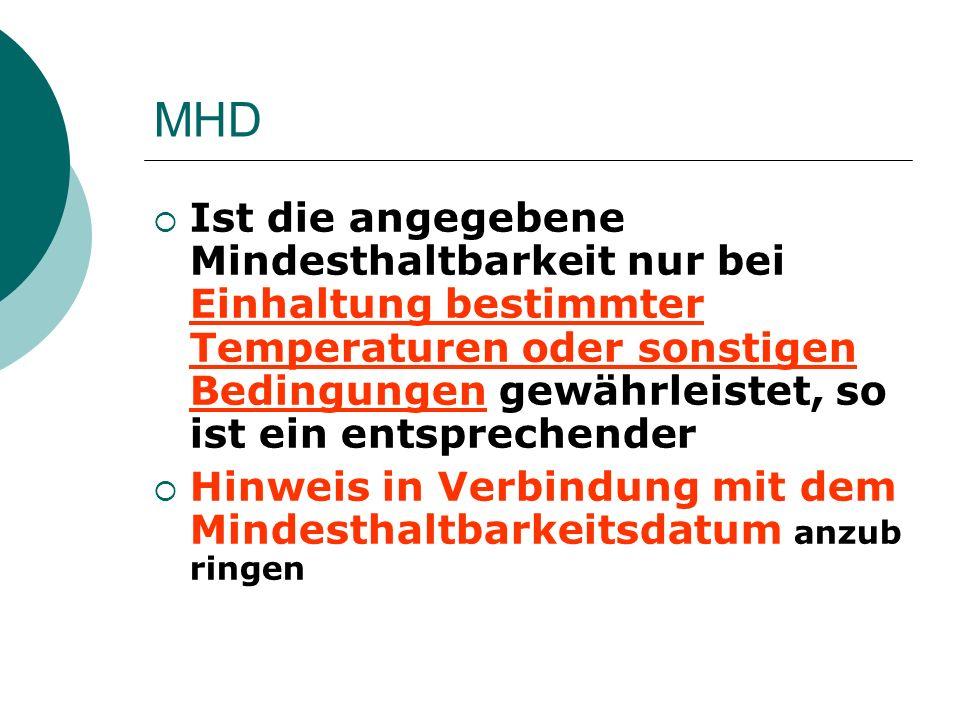 MHD Ist die angegebene Mindesthaltbarkeit nur bei Einhaltung bestimmter Temperaturen oder sonstigen Bedingungen gewährleistet, so ist ein entsprechend