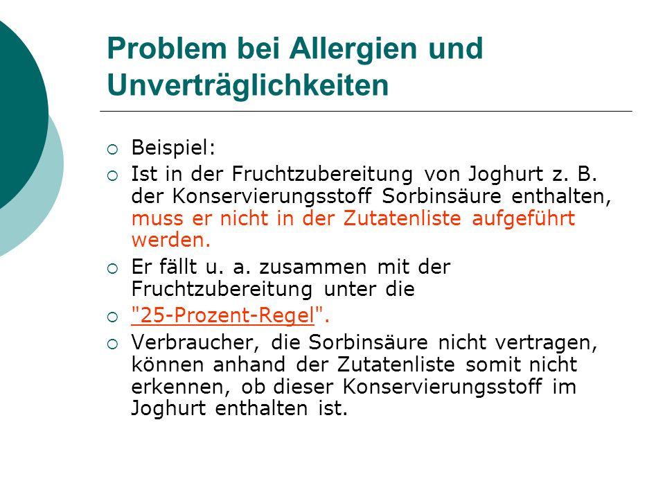 Problem bei Allergien und Unverträglichkeiten Beispiel: Ist in der Fruchtzubereitung von Joghurt z. B. der Konservierungsstoff Sorbinsäure enthalten,