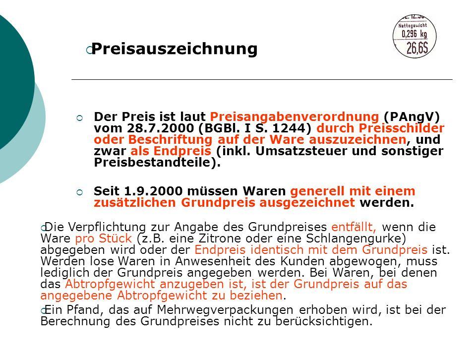 Der Preis ist laut Preisangabenverordnung (PAngV) vom 28.7.2000 (BGBl. I S. 1244) durch Preisschilder oder Beschriftung auf der Ware auszuzeichnen, un