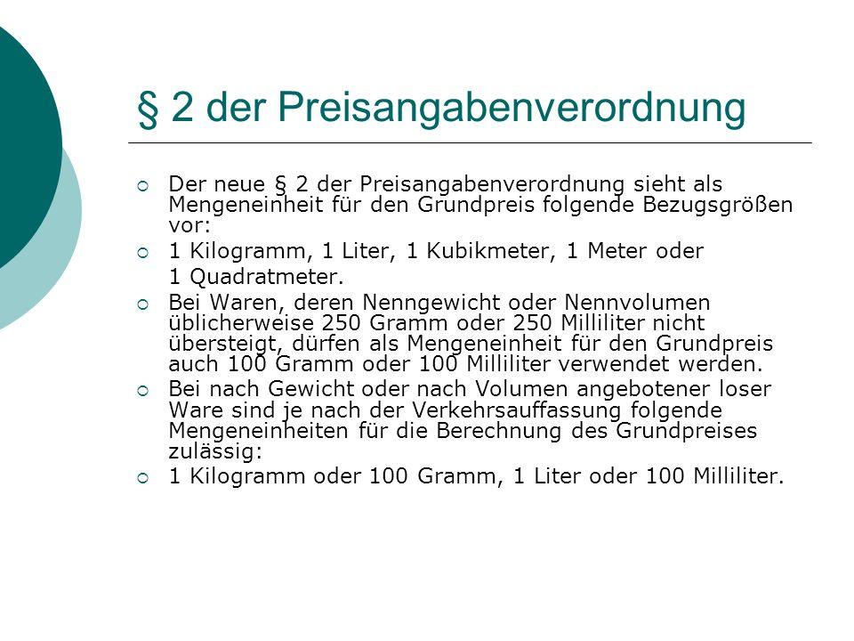 § 2 der Preisangabenverordnung Der neue § 2 der Preisangabenverordnung sieht als Mengeneinheit für den Grundpreis folgende Bezugsgrößen vor: 1 Kilogra