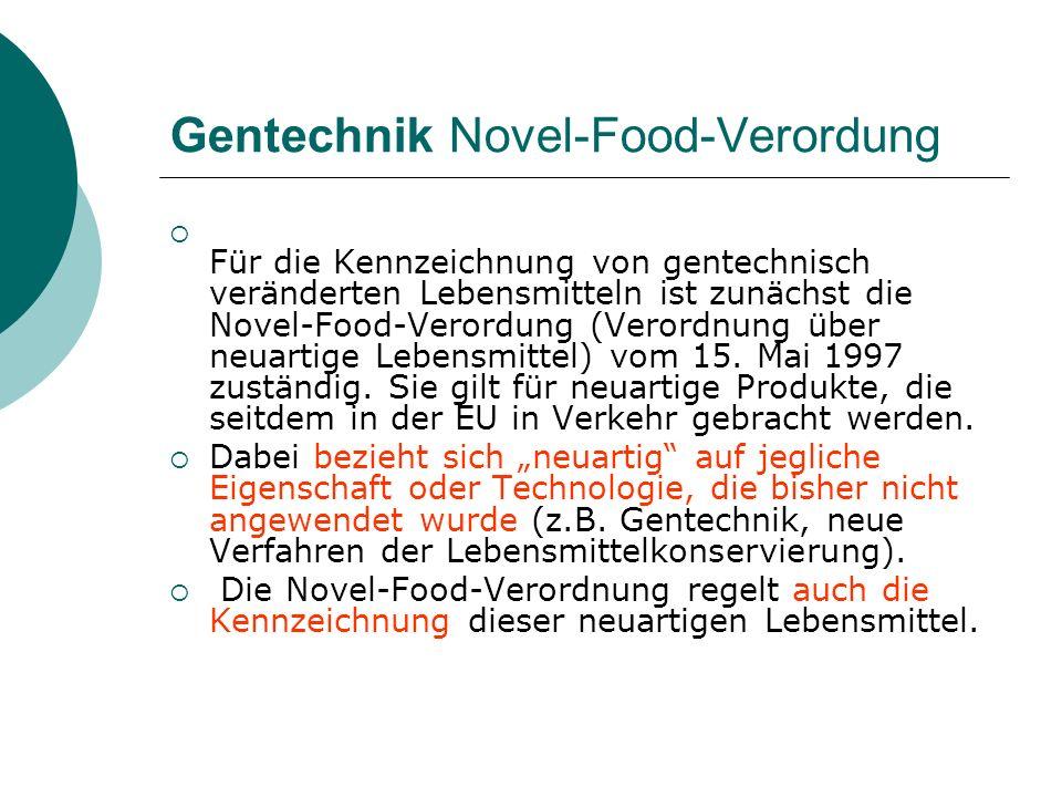 Gentechnik Novel-Food-Verordung Für die Kennzeichnung von gentechnisch veränderten Lebensmitteln ist zunächst die Novel-Food-Verordung (Verordnung übe