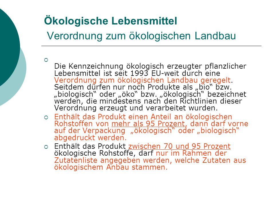 Ökologische Lebensmittel Verordnung zum ökologischen Landbau Die Kennzeichnung ökologisch erzeugter pflanzlicher Lebensmittel ist seit 1993 EU-weit du