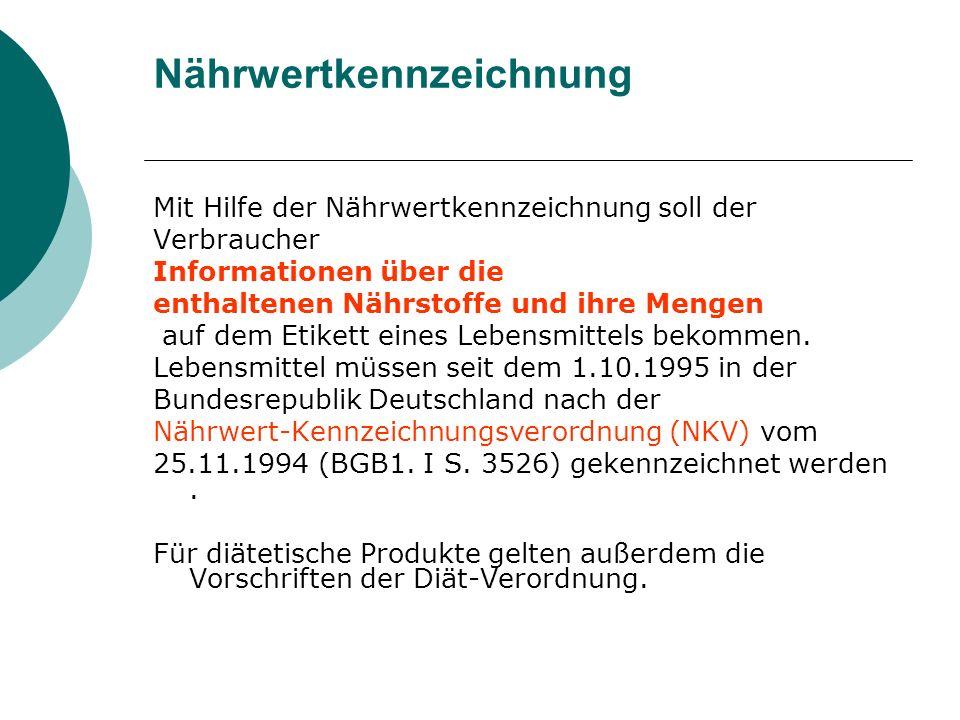 Nährwertkennzeichnung Mit Hilfe der Nährwertkennzeichnung soll der Verbraucher Informationen über die enthaltenen Nährstoffe und ihre Mengen auf dem E