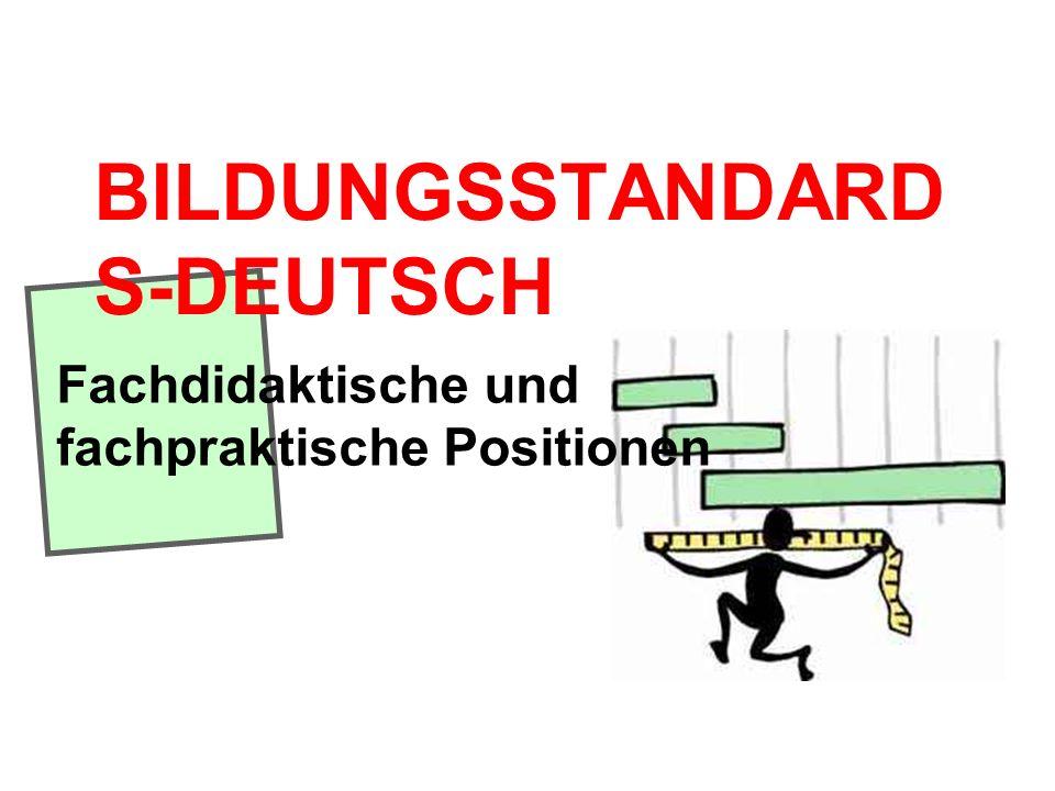 BILDUNGSSTANDARD S-DEUTSCH Fachdidaktische und fachpraktische Positionen