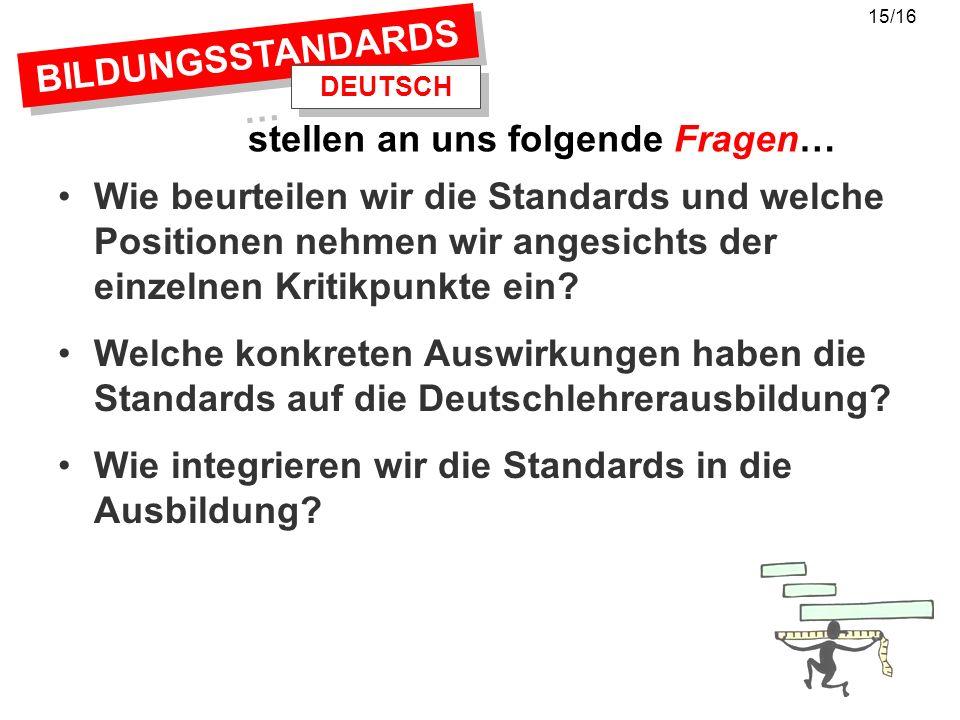 BILDUNGSSTANDARDS … Wie beurteilen wir die Standards und welche Positionen nehmen wir angesichts der einzelnen Kritikpunkte ein? Welche konkreten Ausw