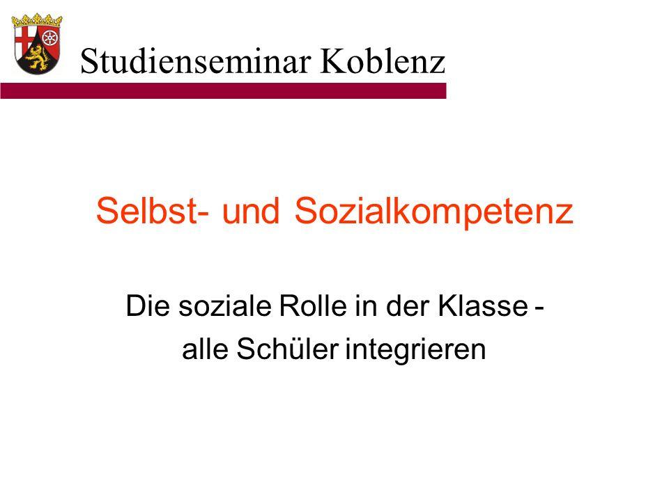 Studienseminar Koblenz Selbst- und Sozialkompetenz Die soziale Rolle in der Klasse - alle Schüler integrieren