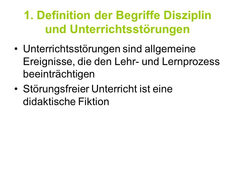 1. Definition der Begriffe Disziplin und Unterrichtsstörungen Unterrichtsstörungen sind allgemeine Ereignisse, die den Lehr- und Lernprozess beeinträc