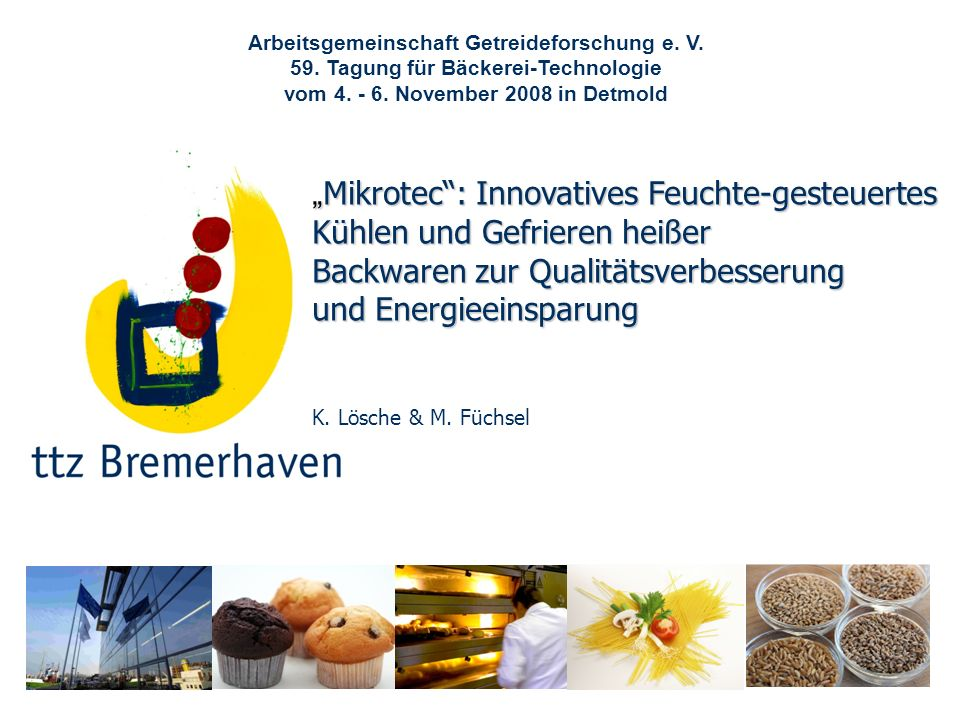Bäckerei- und Getreidetechnologie Arbeitsgemeinschaft Getreideforschung e. V. 59. Tagung für Bäckerei-Technologie vom 4. - 6. November 2008 in Detmold