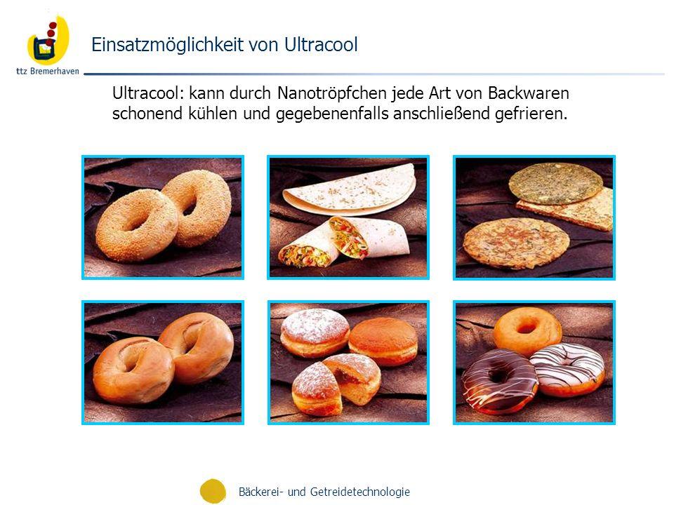 Bäckerei- und Getreidetechnologie Ultracool: kann durch Nanotröpfchen jede Art von Backwaren schonend kühlen und gegebenenfalls anschließend gefrieren