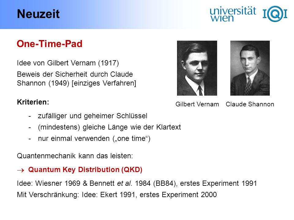 Neuzeit One-Time-Pad Idee von Gilbert Vernam (1917) Beweis der Sicherheit durch Claude Shannon (1949) [einziges Verfahren] Kriterien: - zufälliger und