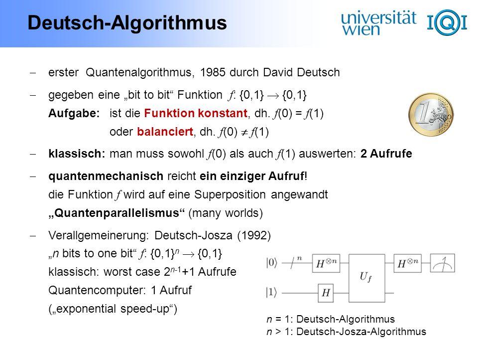 Deutsch-Algorithmus erster Quantenalgorithmus, 1985 durch David Deutsch gegeben eine bit to bit Funktion f : {0,1} {0,1} Aufgabe:ist die Funktion kons
